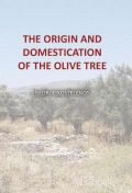 The Origin and the Domestication of the Olive Tree